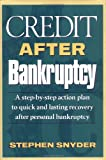 Stephen Snyder: Credit After Bankruptcy: A Step-By-Step Action Plan to Quick and Lasting Recovery after Personal Bankruptcy