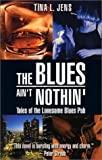 Jens, Tina L.: The Blues Ain&#39;t Nothin&#39;
