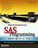 Aster, Rick: Professional SAS Programming Shortcuts: Over 1,000 Ways To Improve Your SAS Programs