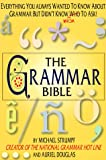 Douglas, Auriel: The Grammar Bible: Everything You Always Wanted to Know About Grammar but Didn&#39;t Know Who to Ask