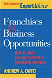 Caffey, Andrew A.: Franchises and Business Opportunities : How to Find, Buy, and Operate a Successful Business