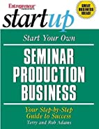 Start Your Own Seminar Production Business…