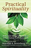Rosenberg PhD, Marshall B.: Practical Spirituality: The Spiritual Basis of Nonviolent Communication (Nonviolent Communication Guides)