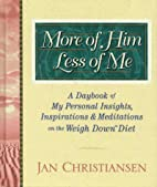 More of Him, Less of Me: A Daybook of My…