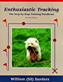 Sanders, William R.: Enthusiastic Tracking: The Step-By-Step Training Handbook