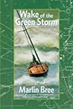 Bree, Marlin: Wake of the Green Storm: A Survivor's Tale