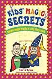 Bree, Loris: Kid's Magic Secrets: Simple Magic Tricks & Why They Work