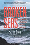 Bree, Marlin: Broken Seas: True Tales Of Extraordinary Seafaring Adventures