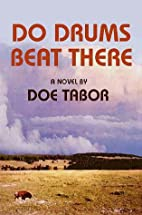 Do Drums Beat There by Doe Tabor