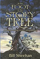 At the Foot of the Story Tree by Bill…