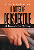 A Matter of Perspective by Kevin Robinson