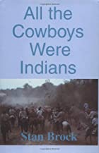 All the Cowboys Were Indians by Stan Brock