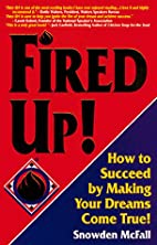 Fired Up!: How to Succeed by Making Your…