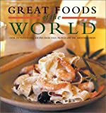 Hirigoyen, Gerald: Great Foods of the World: Over 160 Traditional Recipes from Italy, France, and the Mediterranean