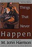 Harrison, M. John: Things That Never Happen