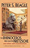 Beagle, Peter S.: The Rhinoceros Who Quoted Nietzsche and Other Odd Acquaintances