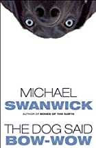 The Dog Said Bow-Wow by Michael Swanwick