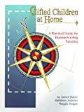 Baker, Janice: Gifted Children at Home: A Practical Guide for Homeschooling Families