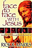 Marrs, Rick R.: Face to Face With Jesus: Meeting Christ Through Those Who Met Him