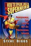 Diggs, Steve: How To Speak Like A Superhero