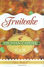 Fruitcake : Memories of Truman Capote and…