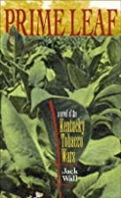 Prime Leaf: A Novel of the Kentucky Tobacco…