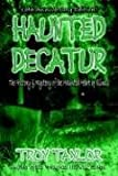Taylor, Troy: Haunted Decatur Revisited