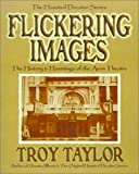 Taylor, Troy: Flickering Images: The History & Hauntings of the Avon Theatre (Haunted Decatur)