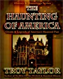 Taylor, Troy: The Haunting of America: Ghosts & Legends of America's Haunted Past (History & Hauntings)