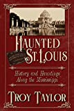 Taylor, Troy: Haunted St. Louis: History & Hauntings Along the Mississippi