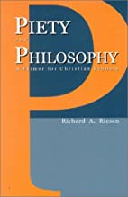 Piety And Philosophy: A PRIMER FOR CHRISTIAN…