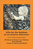 Tedder, Lorna: Gifts for the Goddess on an Autumn Afternoon: 65 Ways to Bring Your Children and Youreself Closer to Nature and Spirit