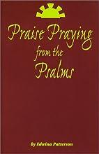 Praise Praying from the Psalms by Edwina…
