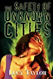 Taylor, Lucy: The Safety of Unknown Cities