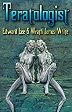 Teratologist by Edward Lee