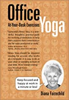Office Yoga: At Your Desk Exercises by Diana…