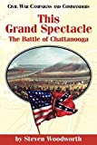 Woodworth, Steven E.: This Grand Spectacle: The Battle of Chattanooga (Civil War Campaigns and Commanders Series)
