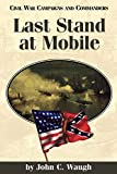 Waugh, John C.: Last Stand at Mobile (Civil War Campaigns and Commanders Series)