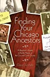 Dumelle, Grace: Finding Your Chicago Ancestors: A Beginners Guide To Family History In The City Of Chicago