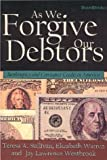 Sullivan, Teresa A.: As We Forgive Our Debtors: Bankruptcy and Consumer Credit in America