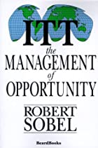 I T T: The Management of Opportunity by…