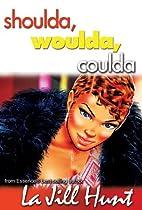 Shoulda Woulda Coulda by La Jill Hunt