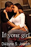 Joseph, Dwayne S.: If Your Girl Only Knew