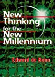 De Bono, Edward: New Thinking for the New Millennium