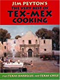 James W. Peyton: Jim Peyton's the Very Best of Tex-Mex Cooking: Plus Texas Barbecue and Texas Chile