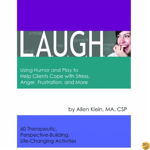 L.A.U.G.H.: Using Humor and Play to Help Clients Cope with Stress, Anger, Frustration, and more. Includes Reproducible Book and CD