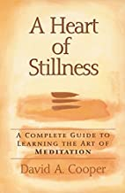 A Heart of Stillness: A Complete Guide to…