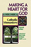 Aprile, Dianne: Making a Heart for God: A Week Inside a Catholic Monastery