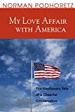 Podhoretz, Norman: My Love Affair With America: The Cautionary Tale of a Cheerful Conservative