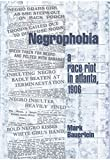 Bauerlein, Mark: Negrophobia: A Race Riot in Atlanta, 1906